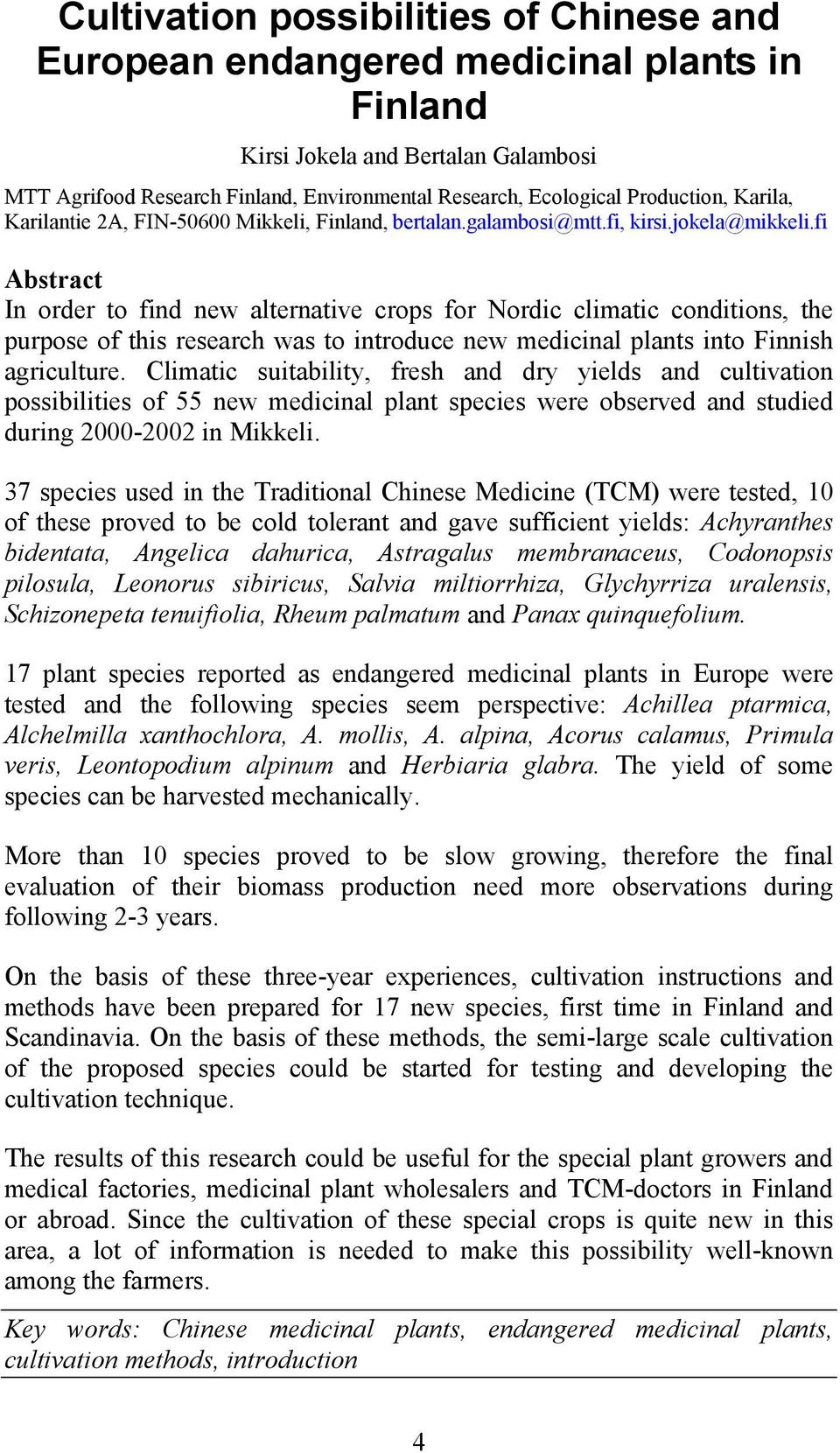 fi Abstract In order to find new alternative crops for Nordic climatic conditions, the purpose of this research was to introduce new medicinal plants into Finnish agriculture.