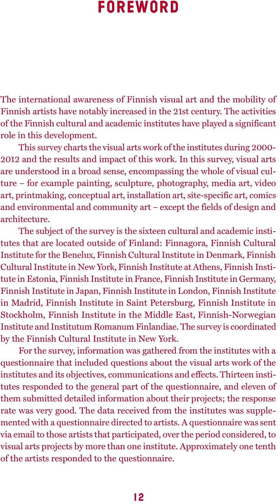 This survey charts the visual arts work of the institutes during 2000-2012 and the results and impact of this work.