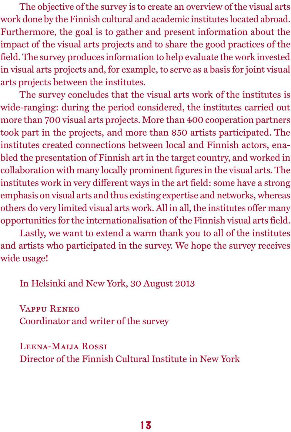 The survey produces information to help evaluate the work invested in visual arts projects and, for example, to serve as a basis for joint visual arts projects between the institutes.