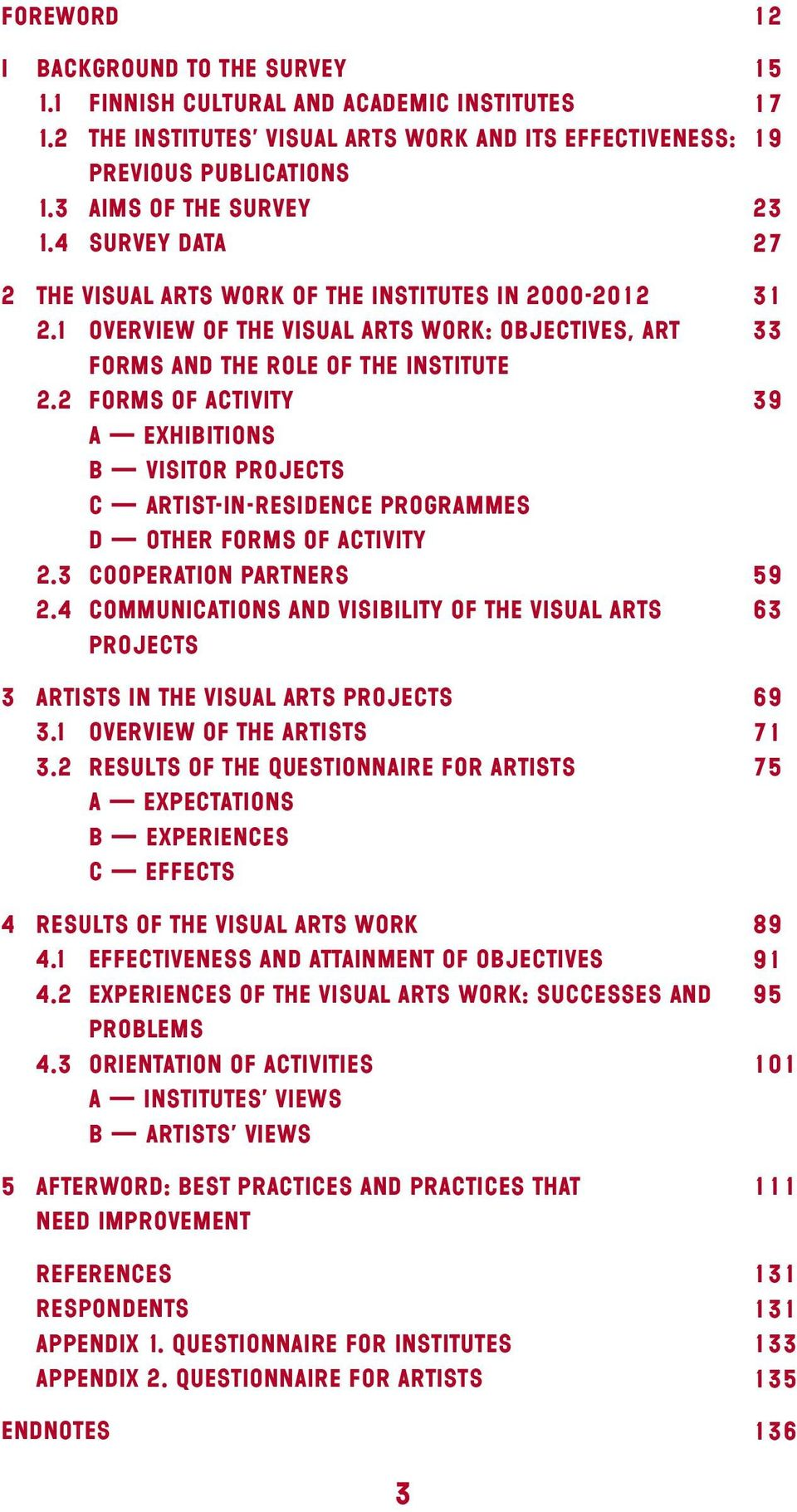 2 Forms of activity A Exhibitions B Visitor projects C Artist-in-residence programmes D Other forms of activity 2.3 Cooperation partners 2.