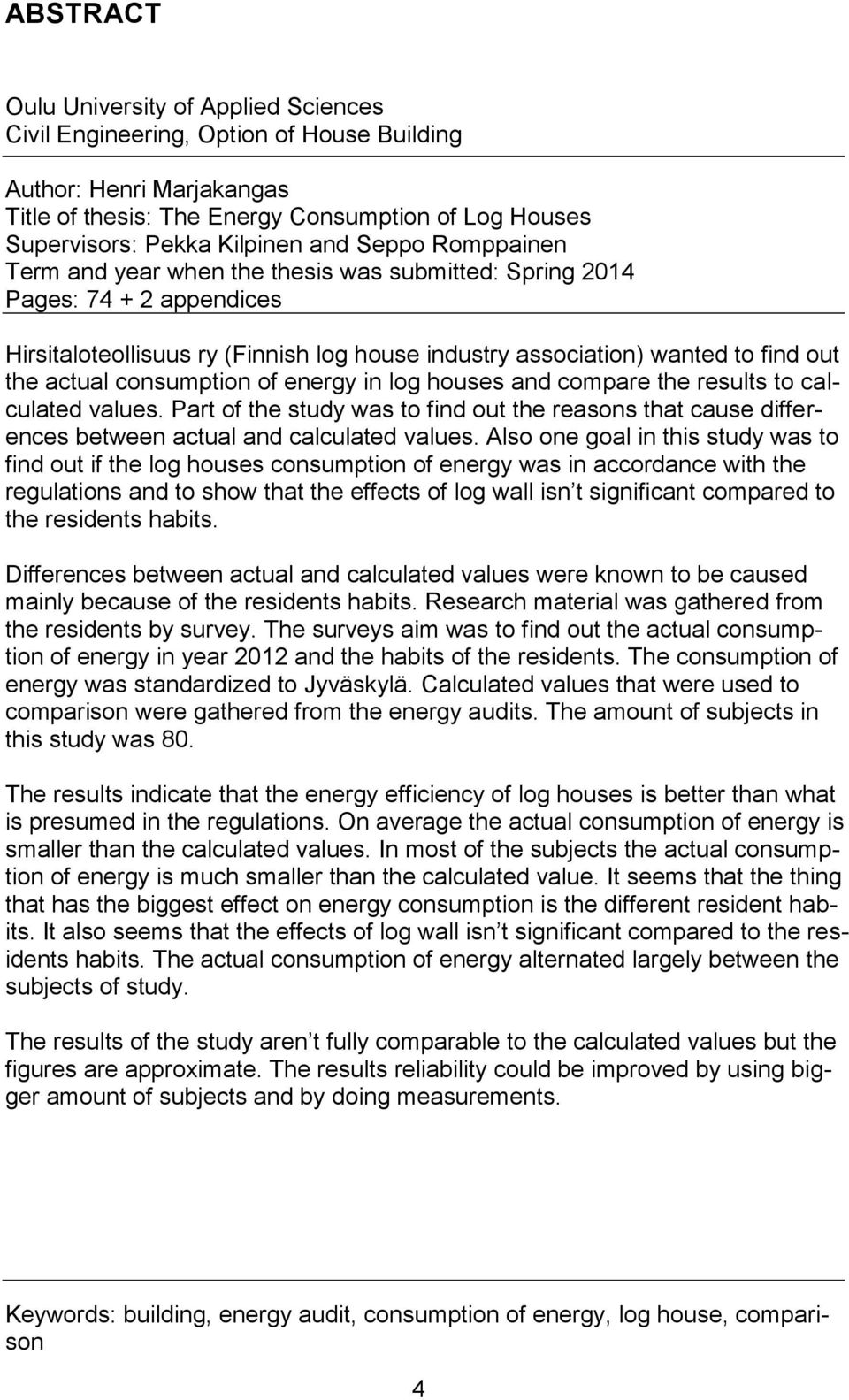 consumption of energy in log houses and compare the results to calculated values. Part of the study was to find out the reasons that cause differences between actual and calculated values.