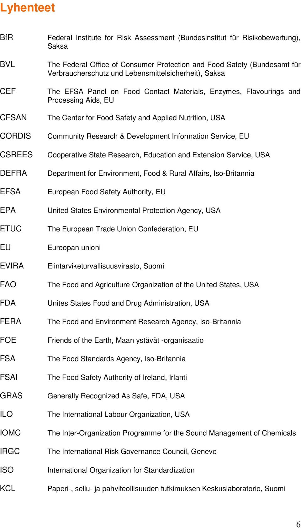 Processing Aids, EU The Center for Food Safety and Applied Nutrition, USA Community Research & Development Information Service, EU Cooperative State Research, Education and Extension Service, USA