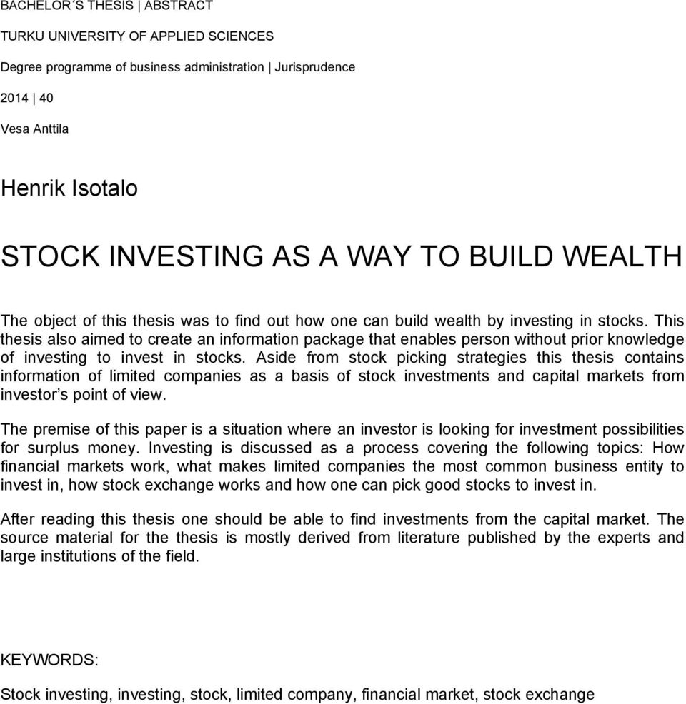 This thesis also aimed to create an information package that enables person without prior knowledge of investing to invest in stocks.