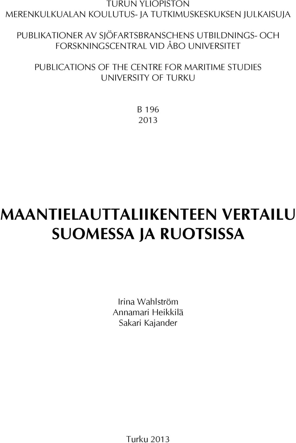 OF THE CENTRE FOR MARITIME STUDIES UNIVERSITY OF TURKU B 196 2013 MAANTIELAUTTALIIKENTEEN
