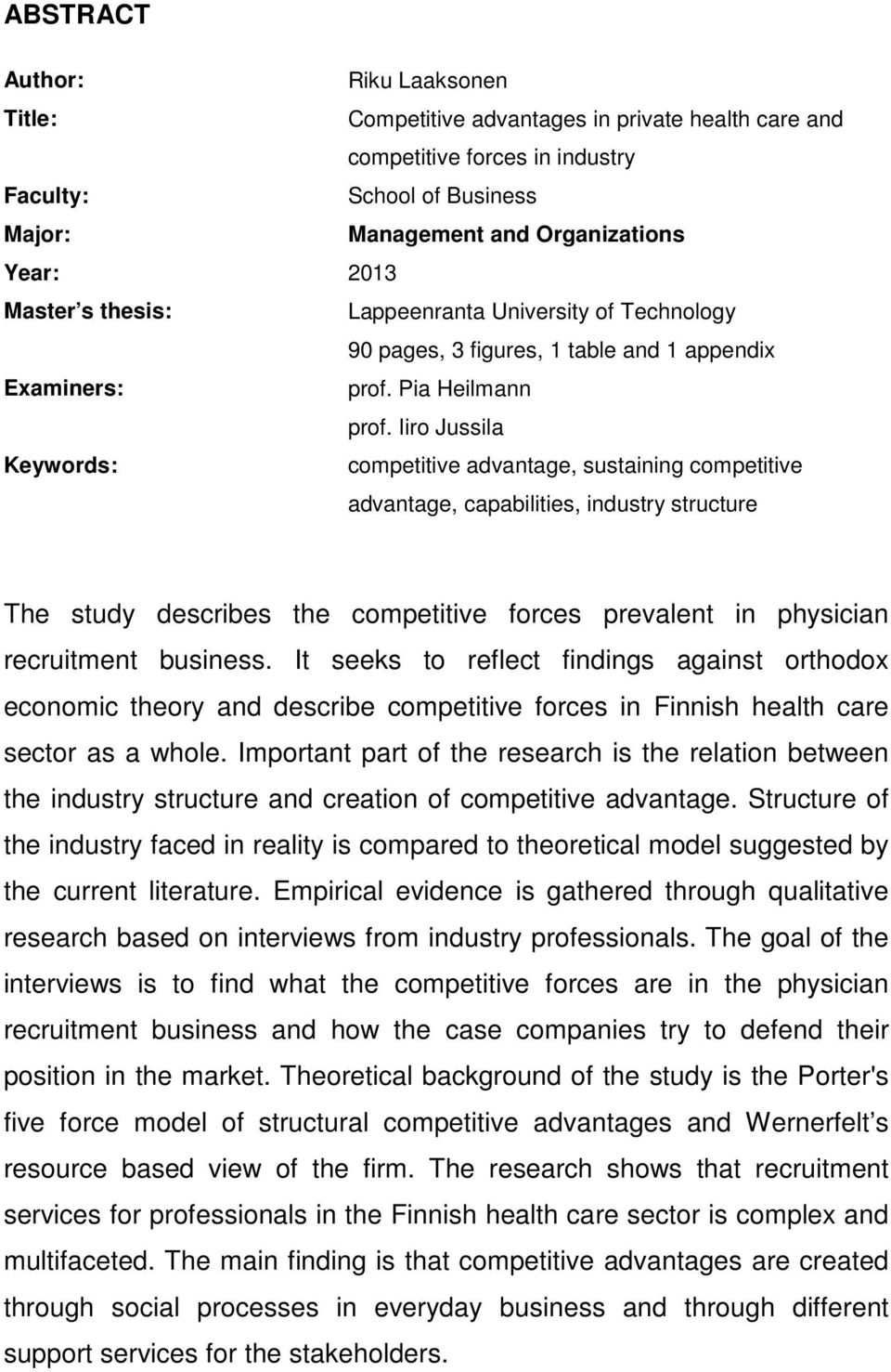Iiro Jussila Keywords: competitive advantage, sustaining competitive advantage, capabilities, industry structure The study describes the competitive forces prevalent in physician recruitment business.