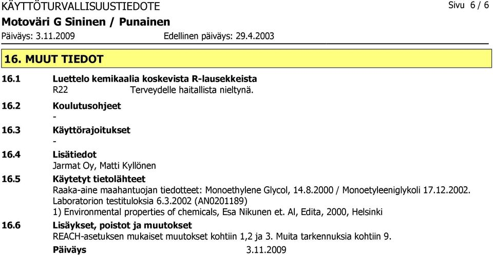 2000 / Monoetyleeniglykoli 17.12.2002. Laboratorion testituloksia 6.3.2002 (AN0201189) 1) Environmental properties of chemicals, Esa Nikunen et.