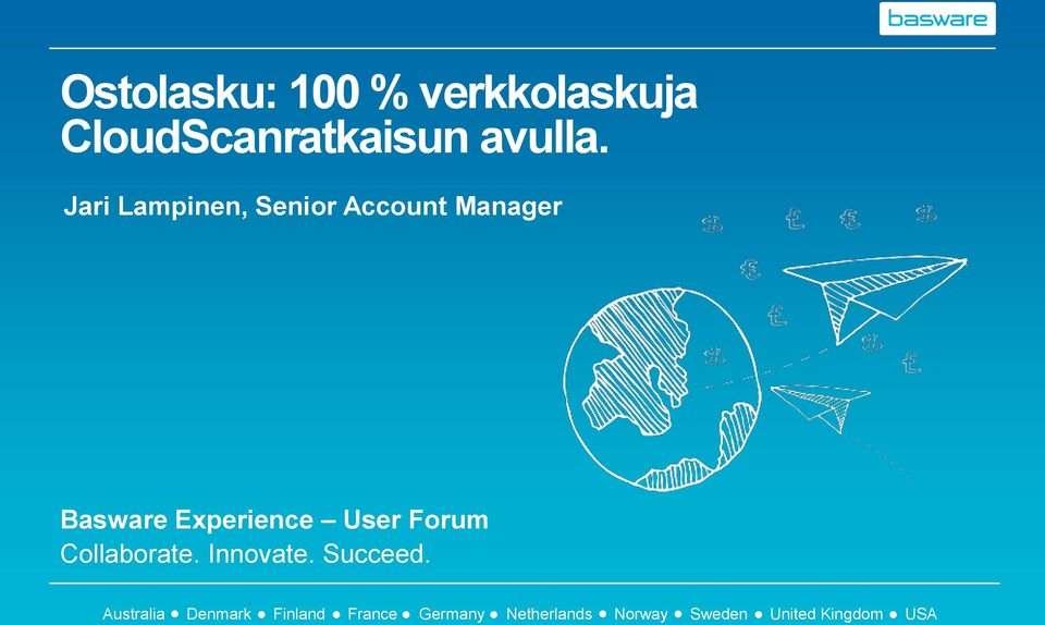User Forum Collaborate. Innovate. Succeed.