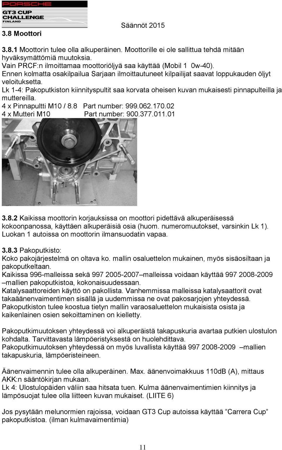 Lk 1-4: Pakoputkiston kiinnityspultit saa korvata oheisen kuvan mukaisesti pinnapulteilla ja muttereilla. 4 x Pinnapultti M10 / 8.8 Part number: 999.062.170.02 4 x Mutteri M10 Part number: 900.377.