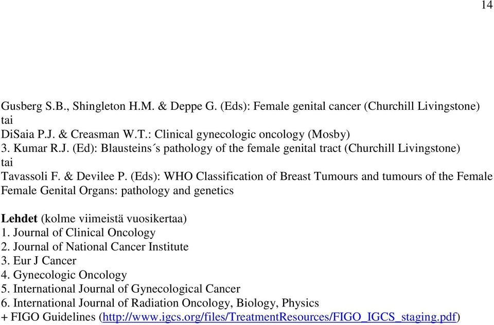 (Eds): WHO Classification of Breast Tumours and tumours of the Female Female Genital Organs: pathology and genetics Lehdet (kolme viimeistä vuosikertaa) 1. Journal of Clinical Oncology 2.
