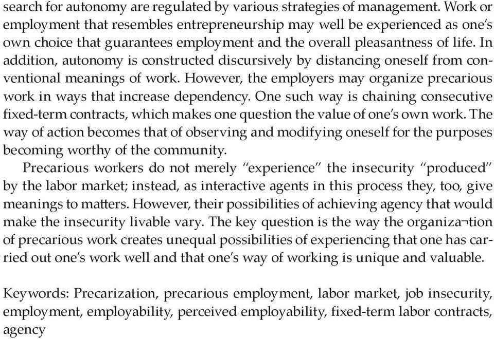 In addition, autonomy is constructed discursively by distancing oneself from conventional meanings of work. However, the employers may organize precarious work in ways that increase dependency.