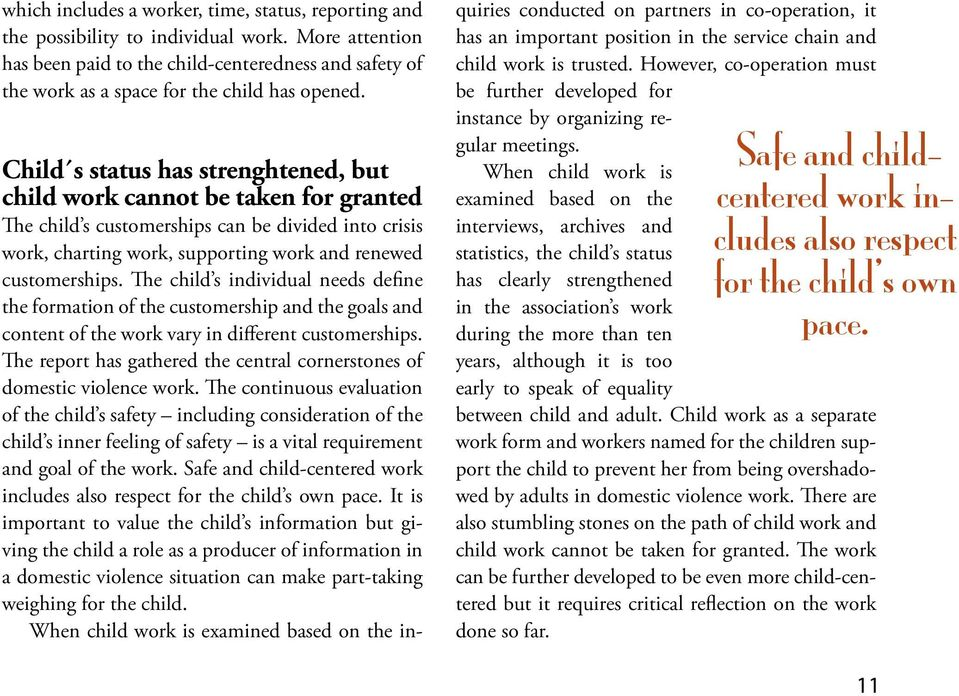 Child s status has strenghtened, but child work cannot be taken for granted The child s customerships can be divided into crisis work, charting work, supporting work and renewed customerships.