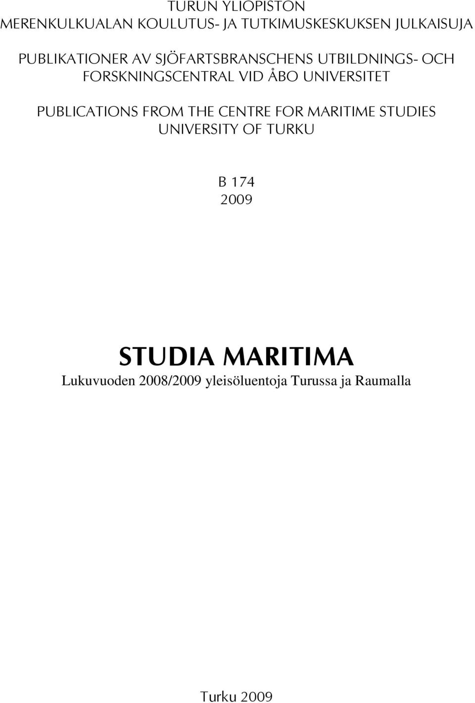 UNIVERSITET PUBLICATIONS FROM THE CENTRE FOR MARITIME STUDIES UNIVERSITY OF TURKU