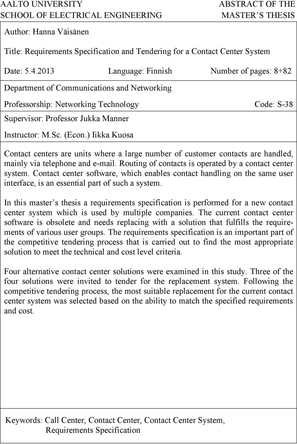 ) Iikka Kuosa Contact centers are units where a large number of customer contacts are handled, mainly via telephone and e-mail. Routing of contacts is operated by a contact center system.