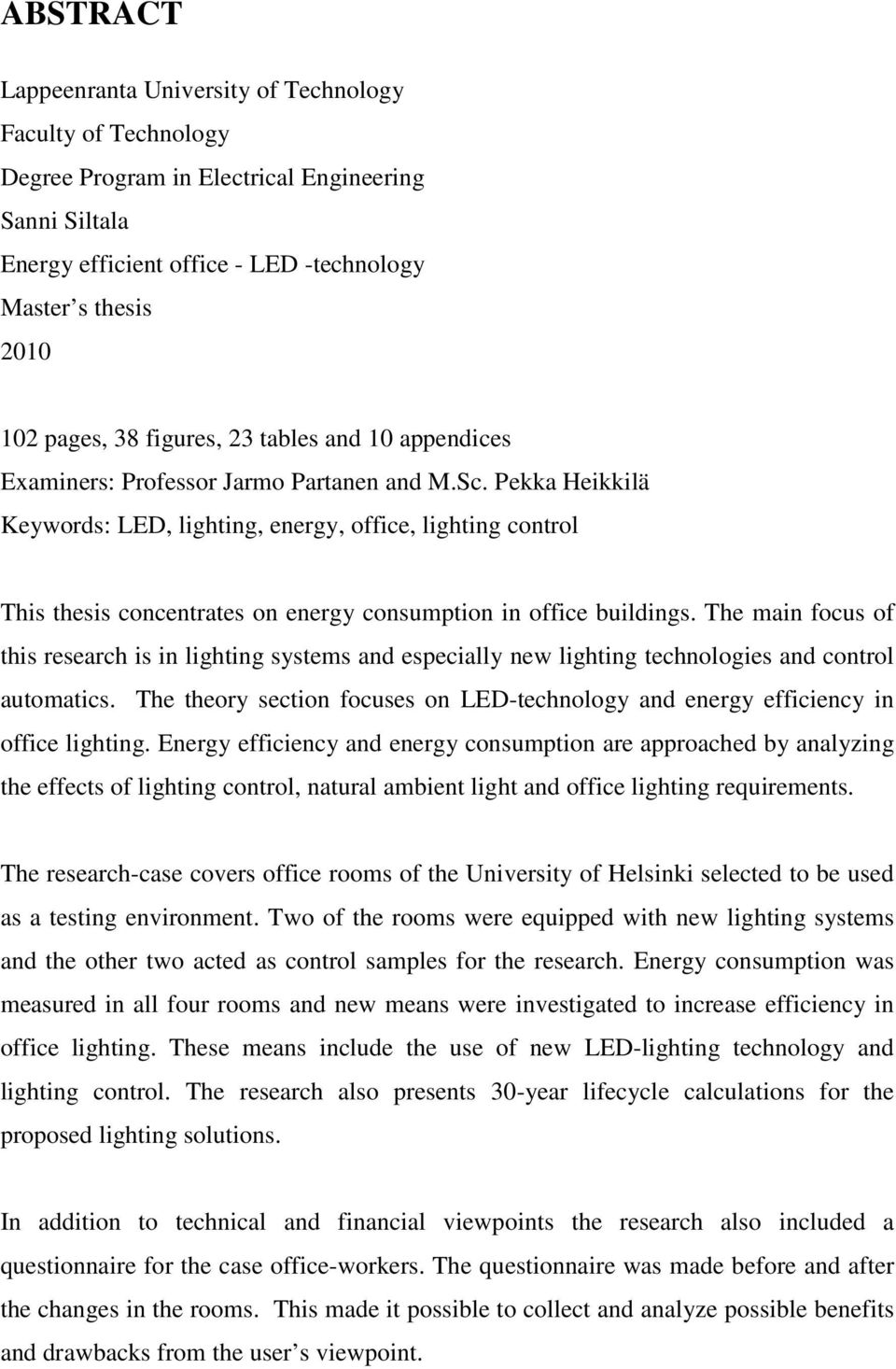Pekka Heikkilä Keywords: LED, lighting, energy, office, lighting control This thesis concentrates on energy consumption in office buildings.