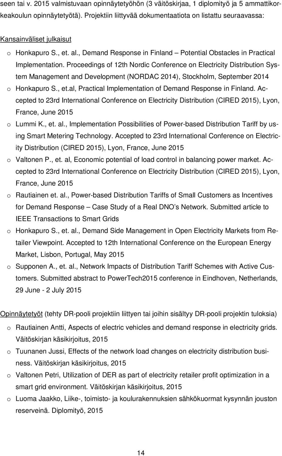 Proceedings of 12th Nordic Conference on Electricity Distribution System Management and Development (NORDAC 2014), Stockholm, September 2014 o Honkapuro S., et.