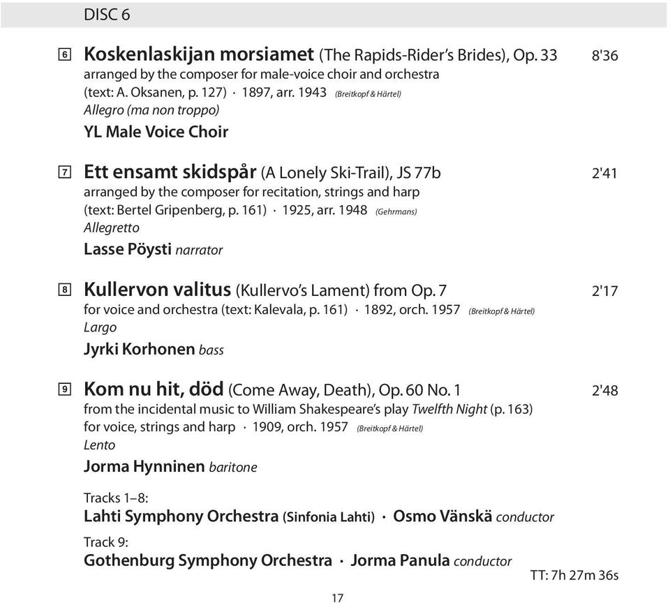 Gripenberg, p. 161) 1925, arr. 1948 (Gehrmans) Allegretto Lasse Pöysti narrator Kullervon valitus (Kullervo s Lament) from Op. 7 2'17 for voice and orchestra (text: Kalevala, p. 161) 1892, orch.