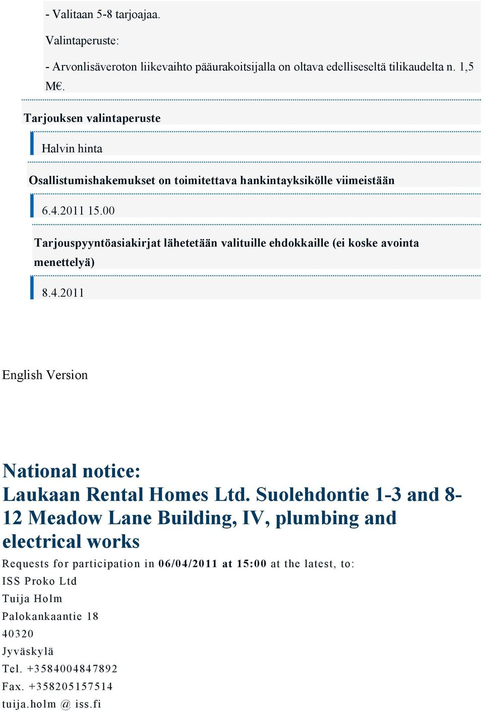 00 Tarjouspyyntöasiakirjat lähetetään valituille ehdokkaille (ei koske avointa menettelyä) 8.4.2011 English Version National notice: Laukaan Rental Homes Ltd.