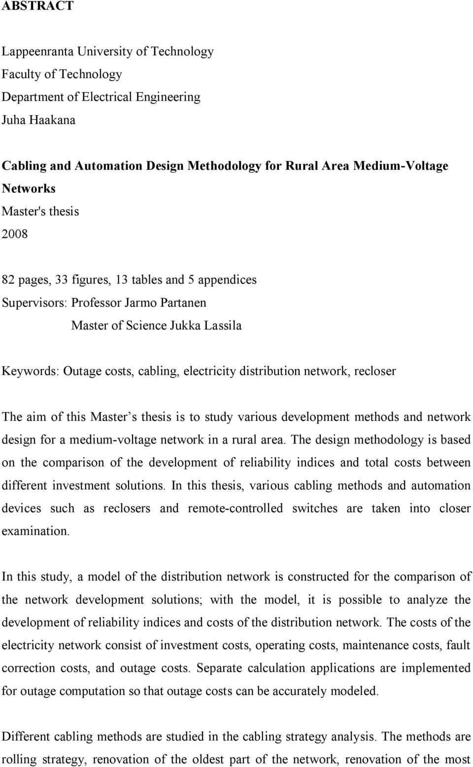 network, recloser The aim of this Master s thesis is to study various development methods and network design for a medium-voltage network in a rural area.