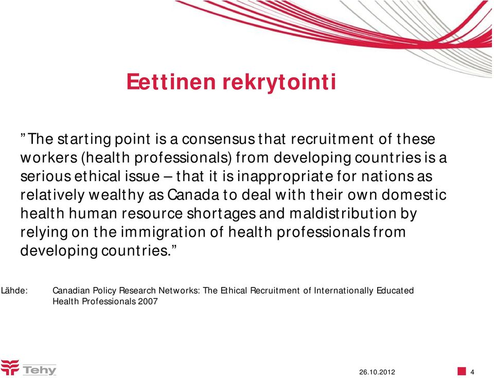 domestic health human resource shortages and maldistribution by relying on the immigration of health professionals from developing