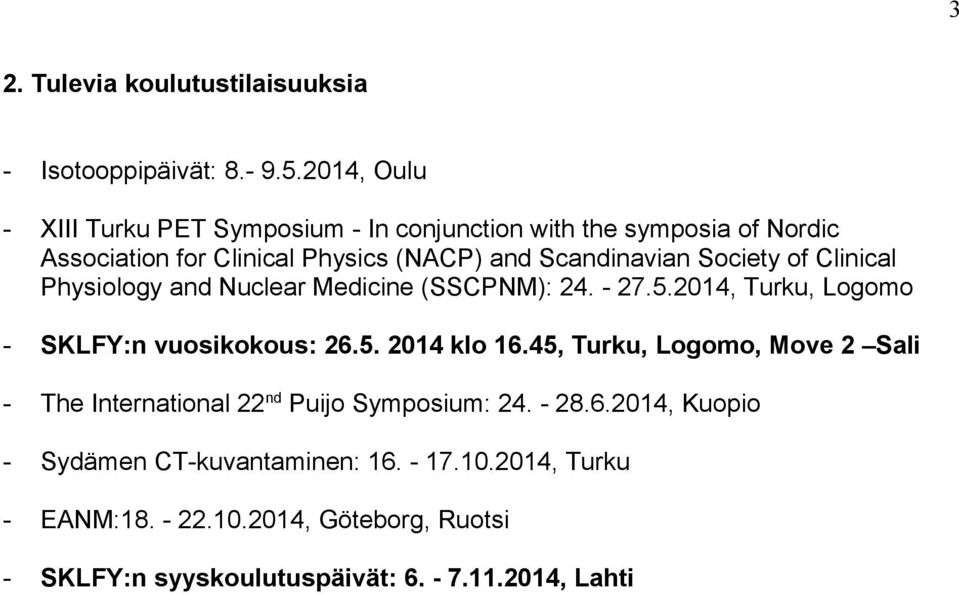 Society of Clinical Physiology and Nuclear Medicine (SSCPNM): 24. - 27.5.2014, Turku, Logomo - SKLFY:n vuosikokous: 26.5. 2014 klo 16.