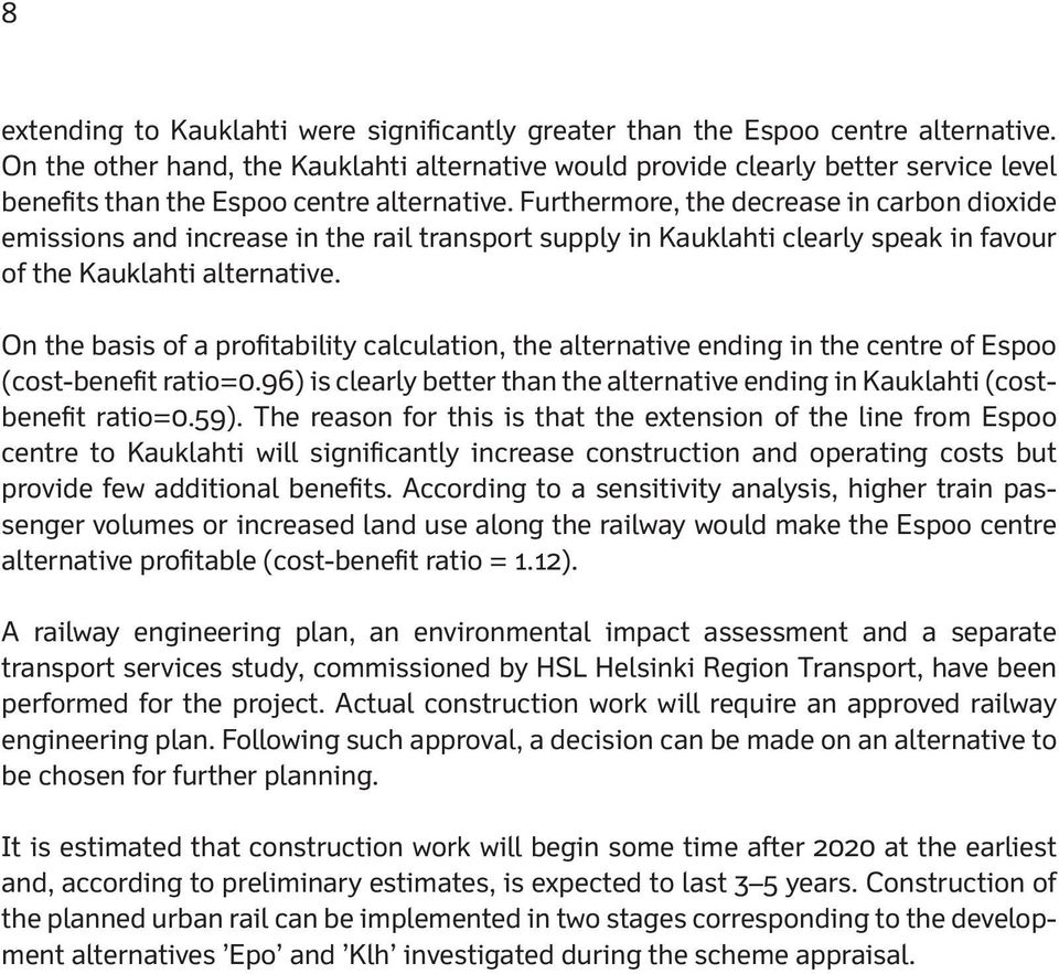 Furthermore, the decrease in carbon dioxide emissions and increase in the rail transport supply in Kauklahti clearly speak in favour of the Kauklahti alternative.