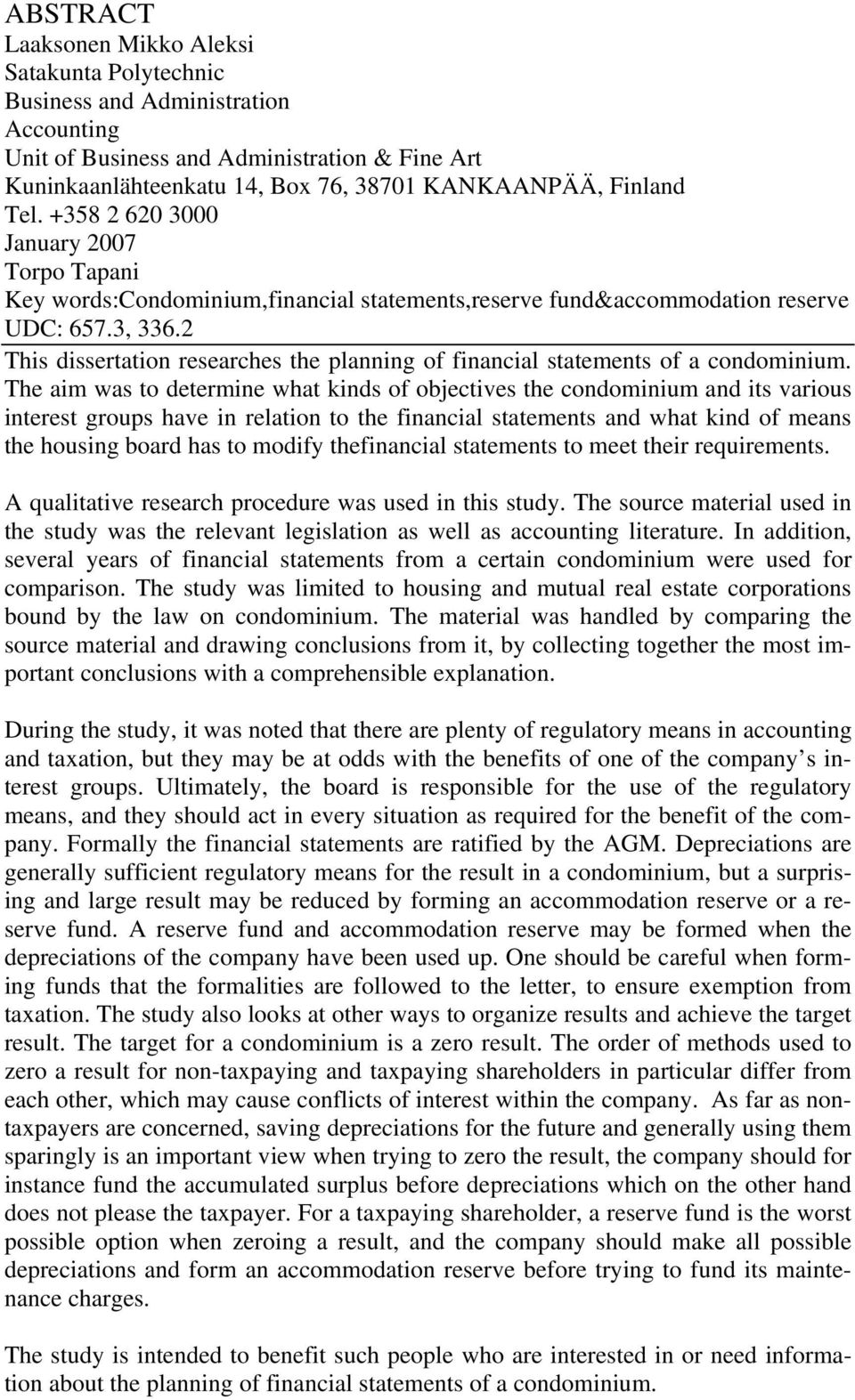 2 This dissertation researches the planning of financial statements of a condominium.