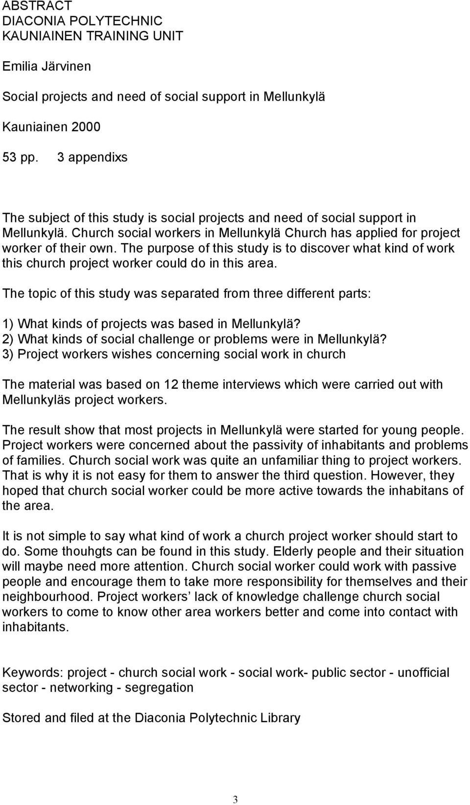 The purpose of this study is to discover what kind of work this church project worker could do in this area.
