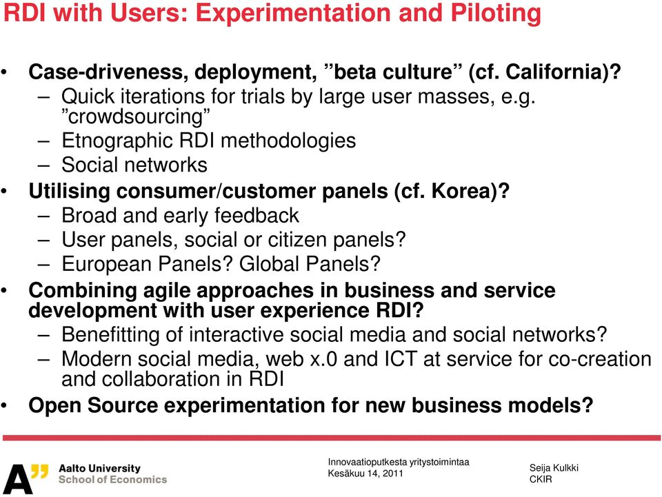Combining agile approaches in business and service development with user experience RDI? Benefitting of interactive social media and social networks?