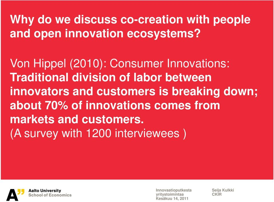 between innovators and customers is breaking down; about 70% of innovations