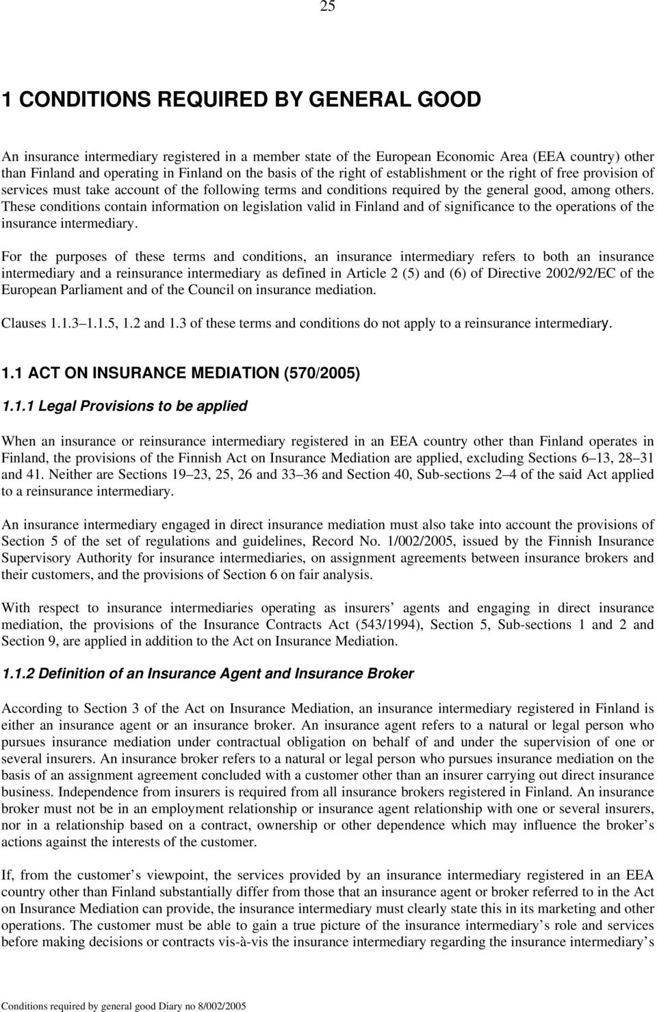 These conditions contain information on legislation valid in Finland and of significance to the operations of the insurance intermediary.