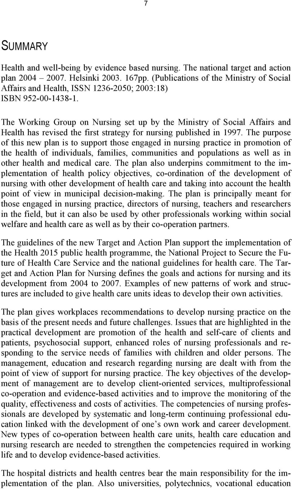 The Working Group on Nursing set up by the Ministry of Social Affairs and Health has revised the first strategy for nursing published in 1997.