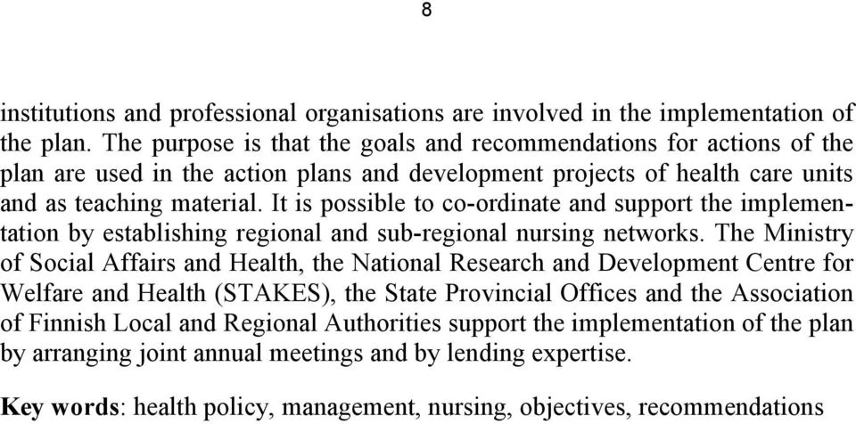 It is possible to co-ordinate and support the implementation by establishing regional and sub-regional nursing networks.