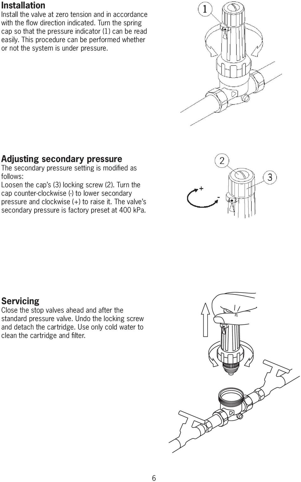 Adjusting secondary pressure The secondary pressure setting is modified as follows: Loosen the cap s (3) locking screw (2).