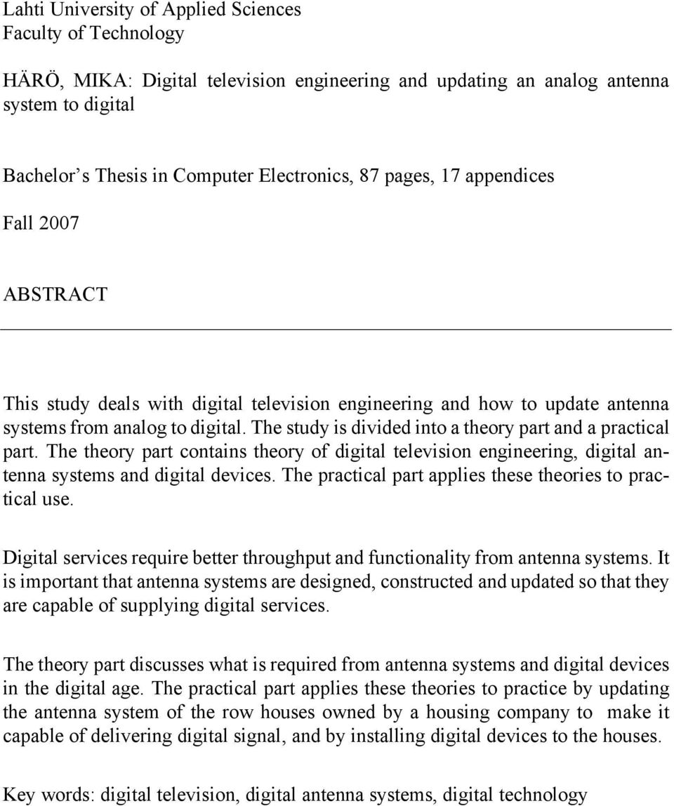 The study is divided into a theory part and a practical part. The theory part contains theory of digital television engineering, digital antenna systems and digital devices.