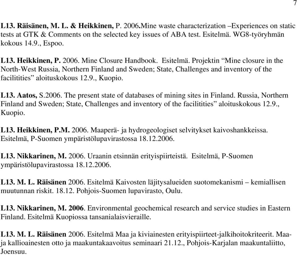 Projektin Mine closure in the North-West Russia, Northern Finland and Sweden; State, Challenges and inventory of the facilitities aloituskokous 12.9., Kuopio. L13. Aatos, S.2006.