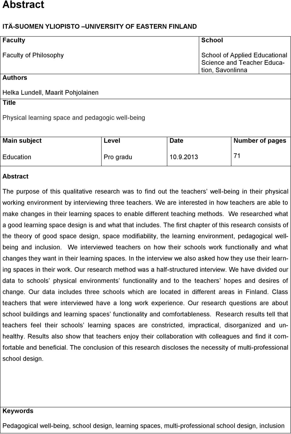 2013 71 Abstract The purpose of this qualitative research was to find out the teachers well-being in their physical working environment by interviewing three teachers.