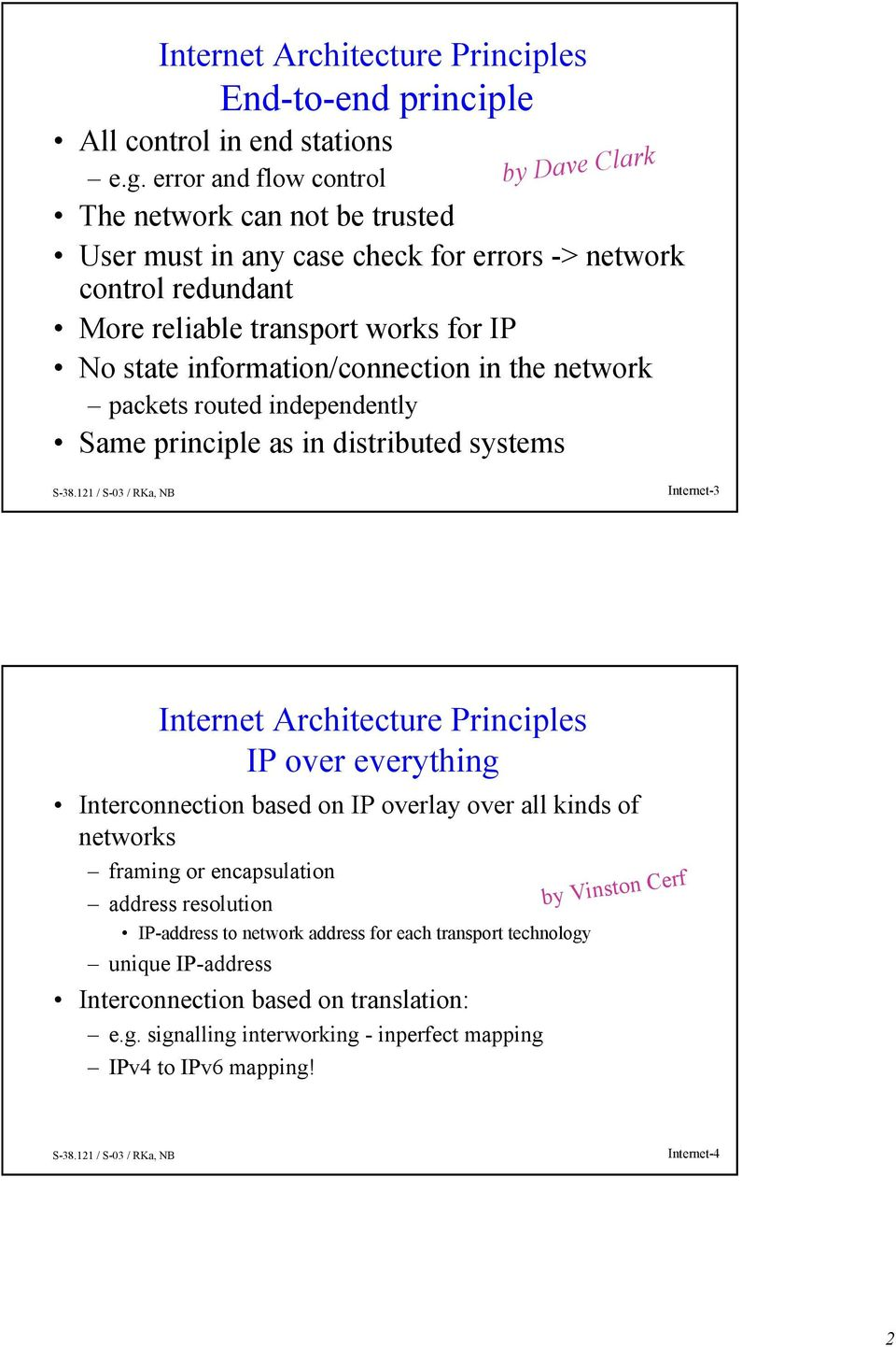 information/connection in the network packets routed independently Same principle as in distributed systems Internet-3 Internet Architecture Principles IP over everything Interconnection
