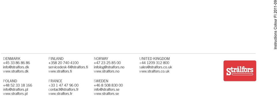 no www.stralfors.no united kingdom +44 1209 312 800 sales@stralfors.co.uk www.stralfors.co.uk Poland +48 52 33 18 166 info@stralfors.
