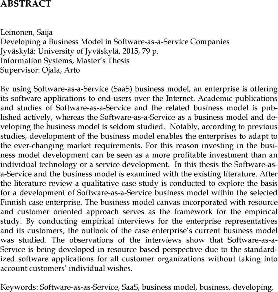 Academic publications and studies of Software-as-a-Service and the related business model is published actively, whereas the Software-as-a-Service as a business model and developing the business