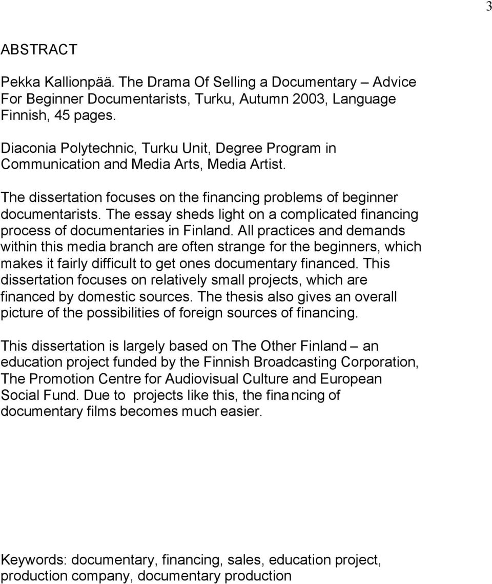 The essay sheds light on a complicated financing process of documentaries in Finland.