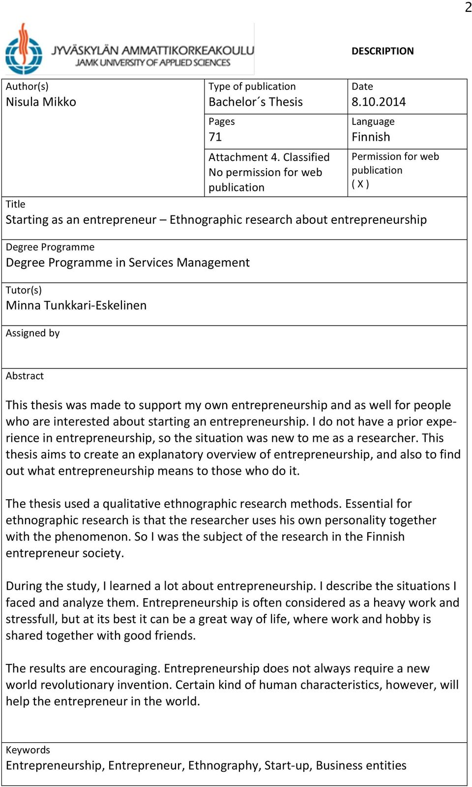 Tutor(s) Minna Tunkkari- Eskelinen Assigned by Abstract This thesis was made to support my own entrepreneurship and as well for people who are interested about starting an entrepreneurship.