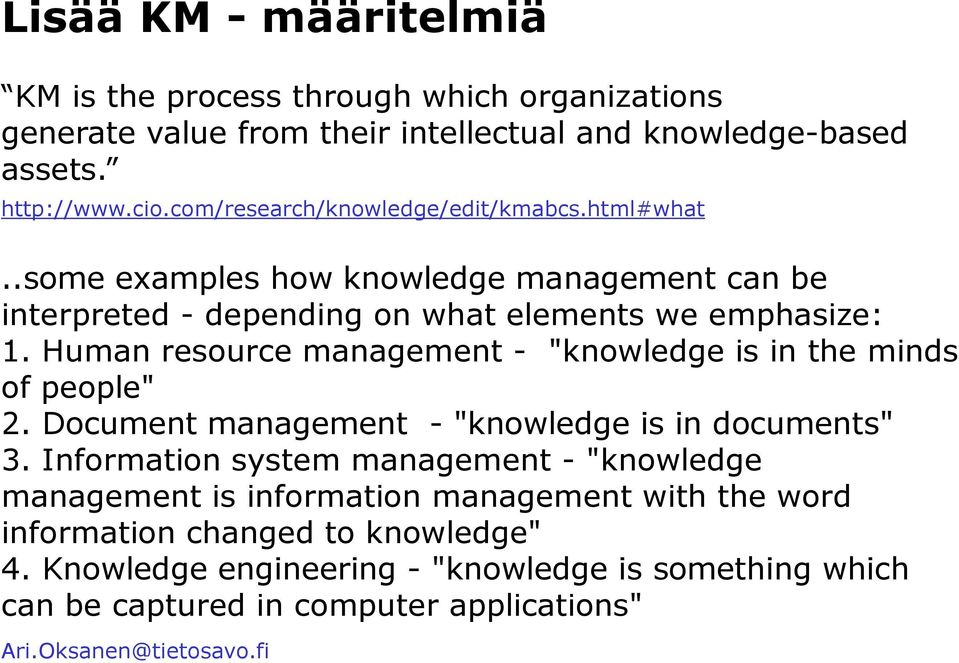 "Human resource management - ""knowledge is in the minds of people"" 2. Document management - ""knowledge is in documents"" 3."