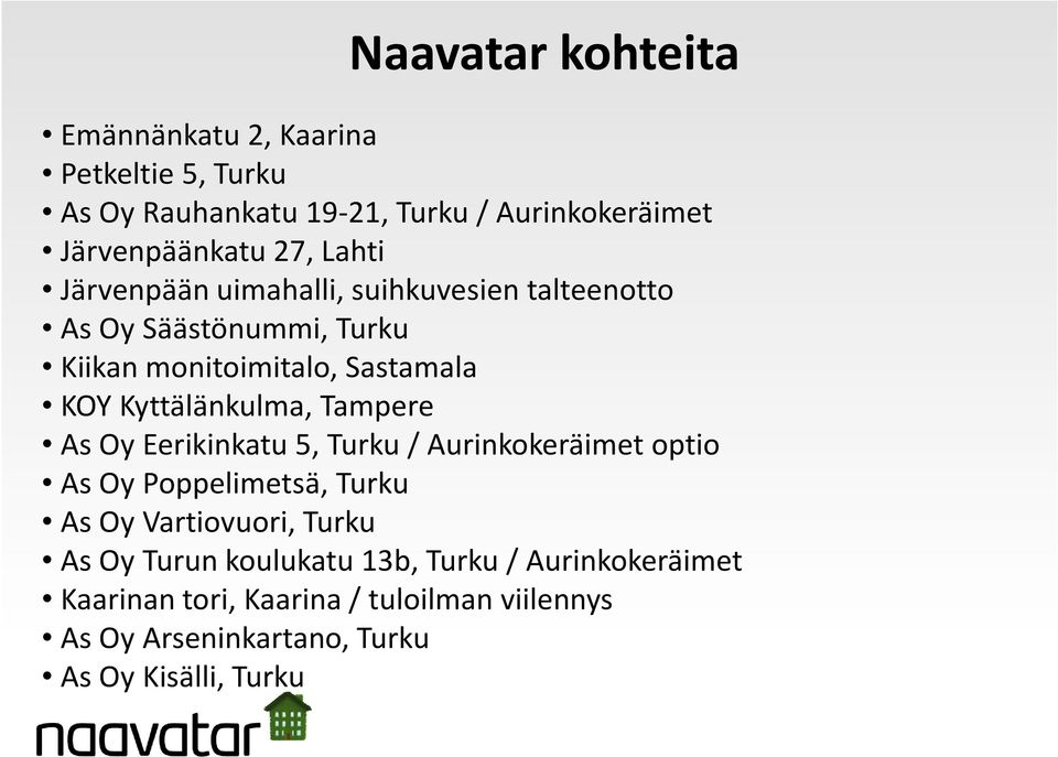 Kyttälänkulma, Tampere As Oy Eerikinkatu 5, Turku / Aurinkokeräimet optio As Oy Poppelimetsä, Turku As Oy Vartiovuori, Turku As