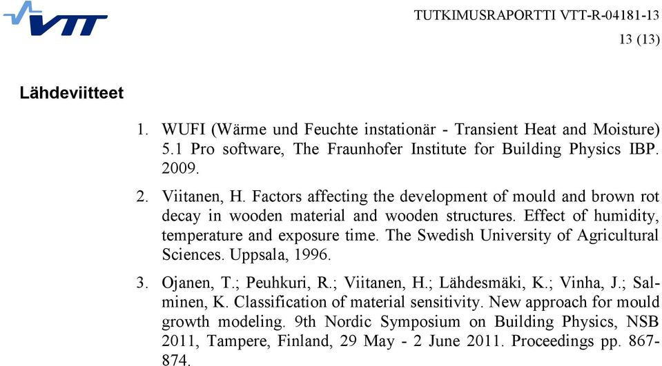 Effect of humidity, temperature and exposure time. The Swedish University of Agricultural Sciences. Uppsala, 1996. 3. Ojanen, T.; Peuhkuri, R.; Viitanen, H.