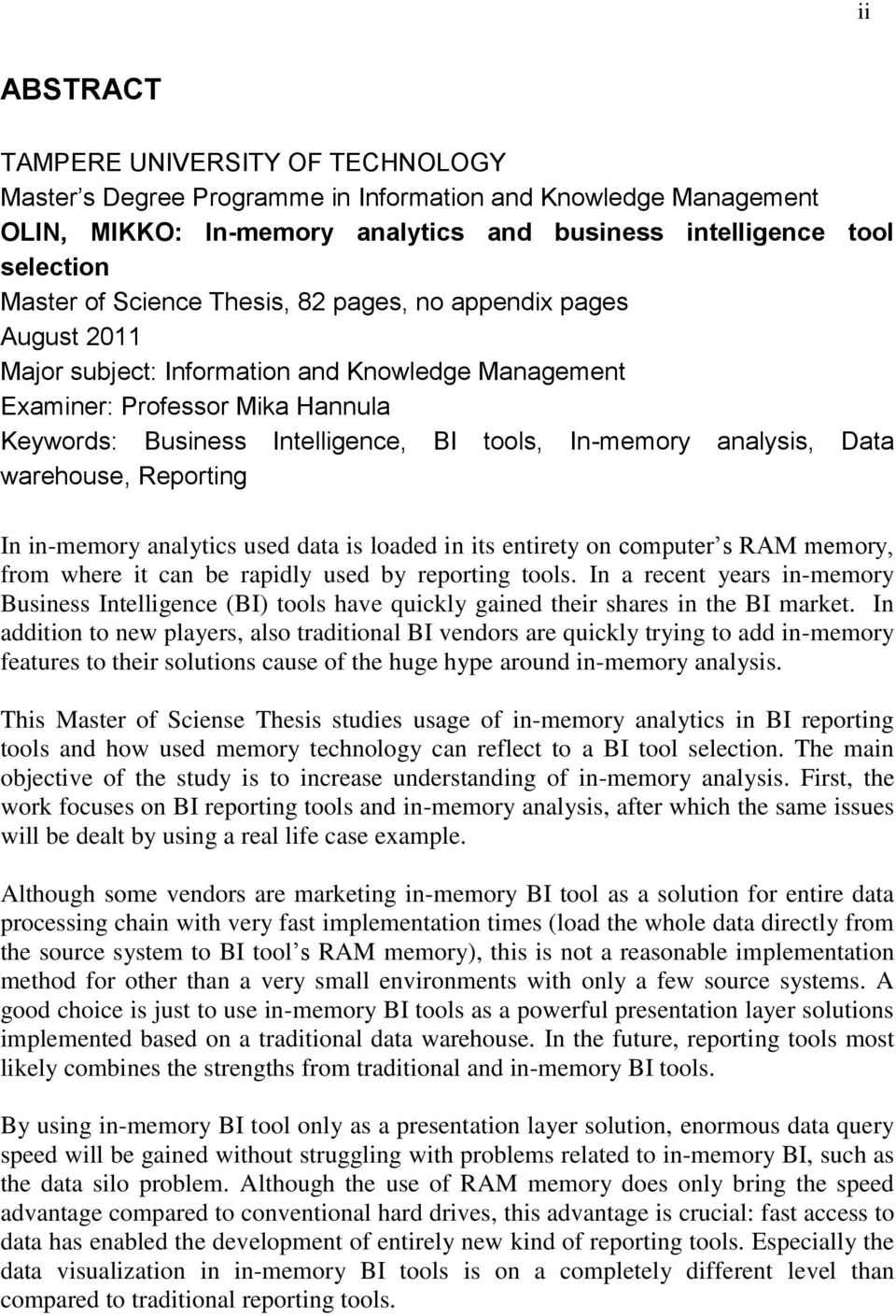 analysis, Data warehouse, Reporting In in-memory analytics used data is loaded in its entirety on computer s RAM memory, from where it can be rapidly used by reporting tools.