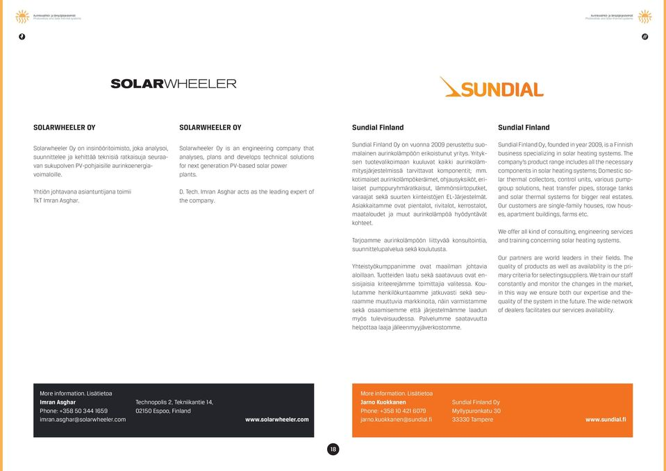 Solarwheeler Oy is an engineering company that analyses, plans and develops technical solutions for next generation PV-based solar power plants. D. Tech.