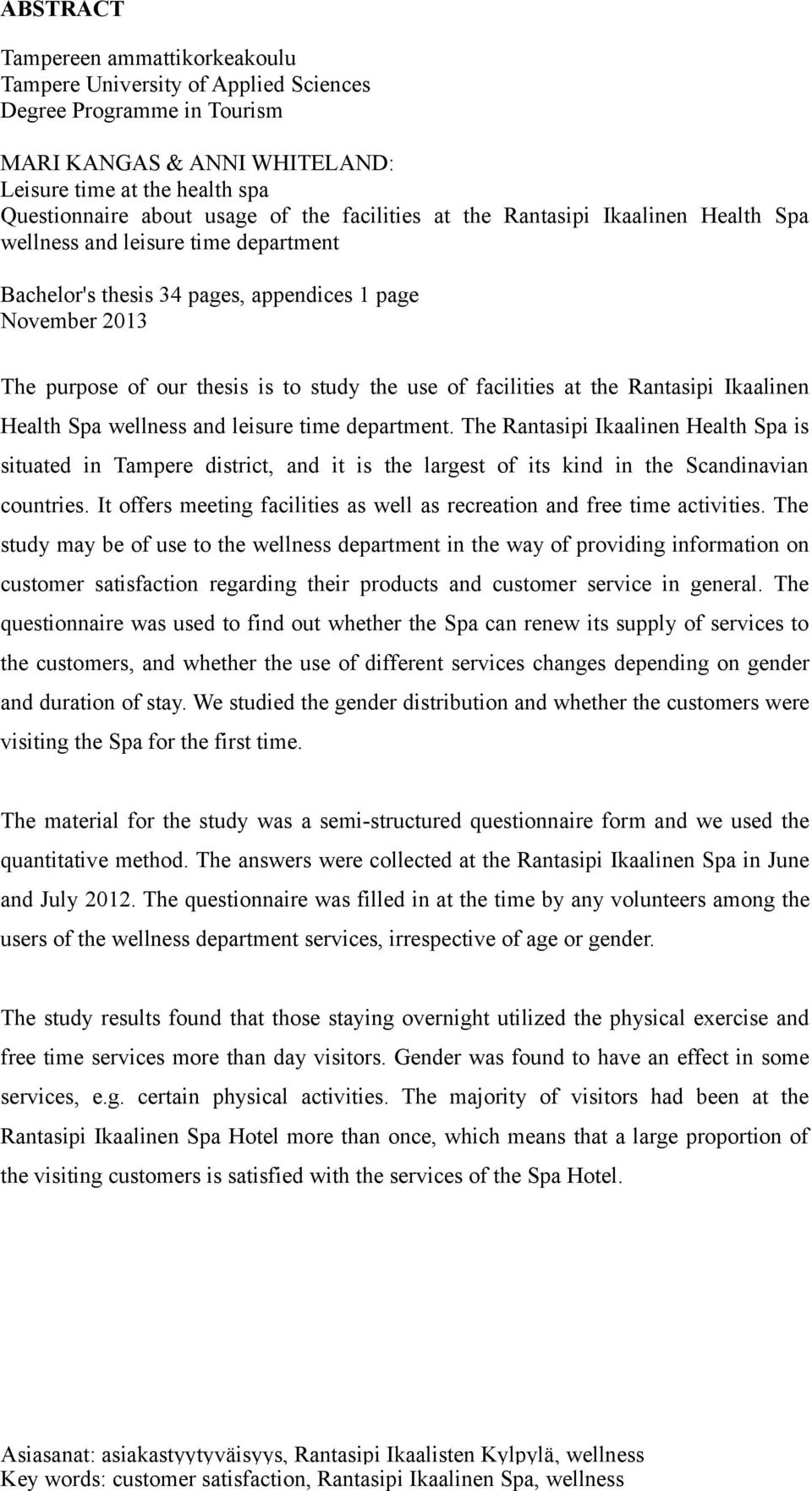 and leisure time department Bachelor's thesis 34 pages, appendices 1 page November 2013 The purpose of our thesis is to study the use of facilities at the Rantasipi Ikaalinen Health Spa wellness and