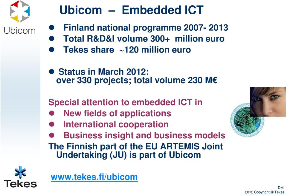to embedded ICT in New fields of applications International cooperation Business insight and business