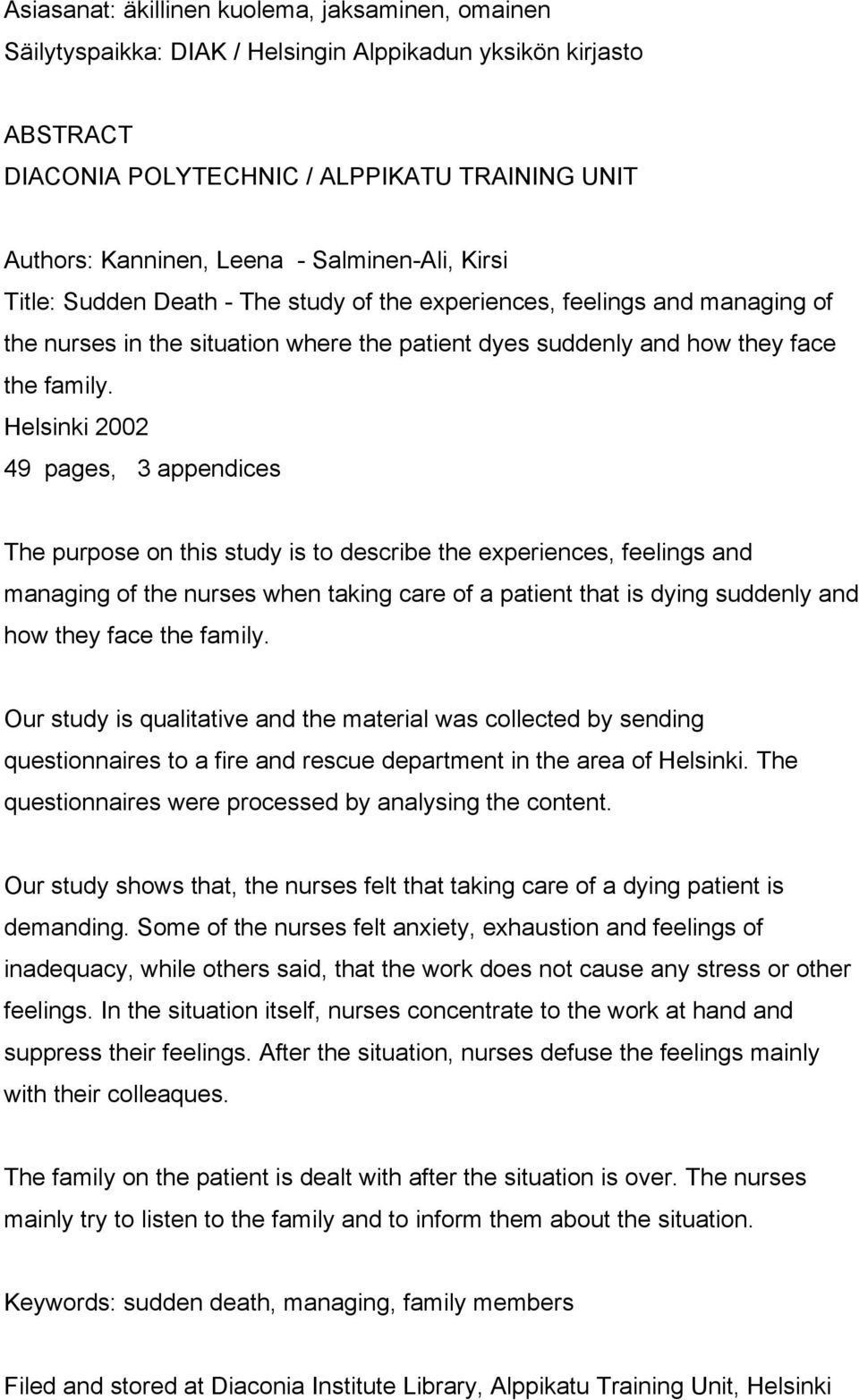 Helsinki 2002 49 pages, 3 appendices The purpose on this study is to describe the experiences, feelings and managing of the nurses when taking care of a patient that is dying suddenly and how they