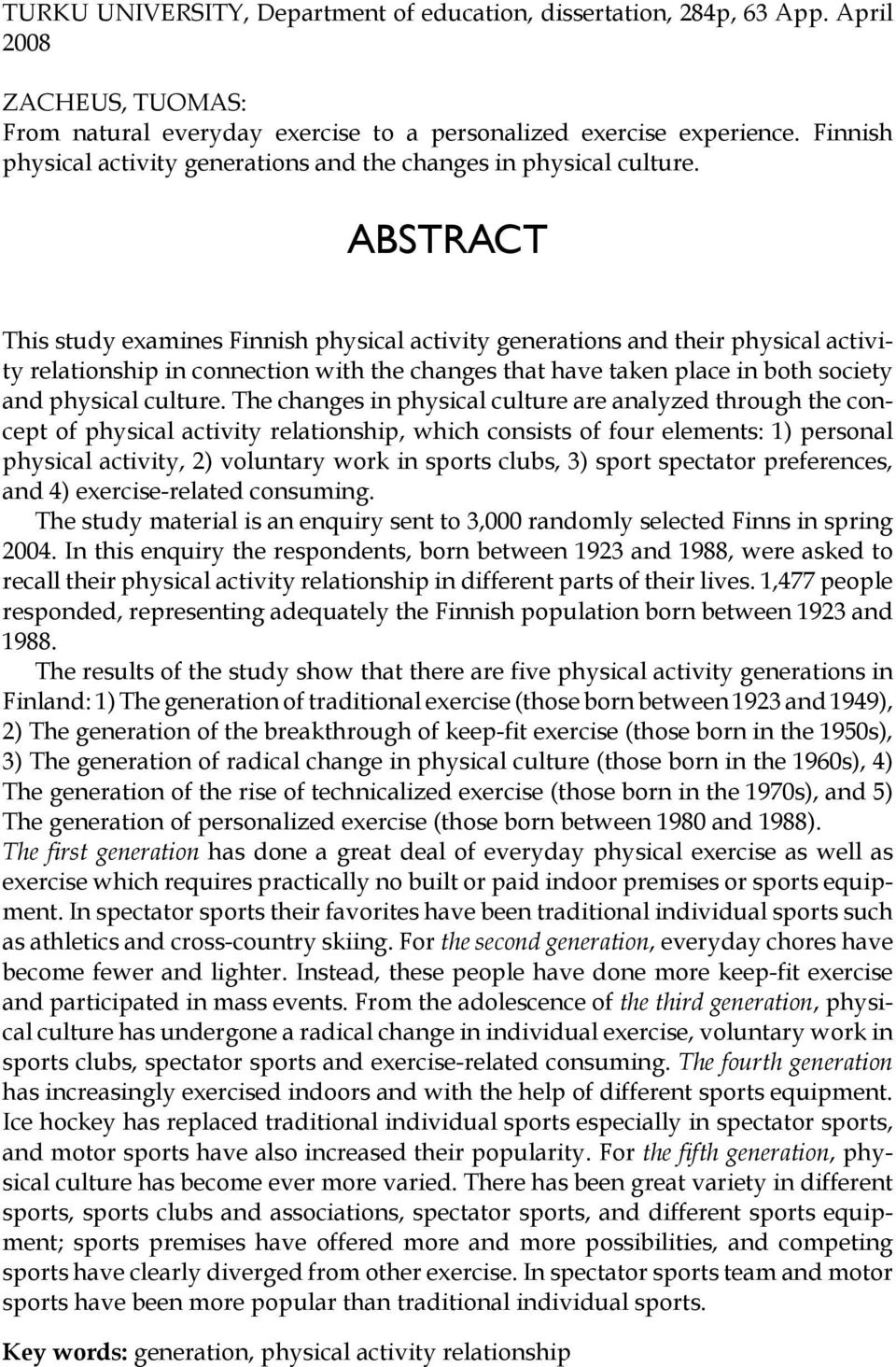 ABSTRACT This study examines Finnish physical activity generations and their physical activity relationship in connection with the changes that have taken place in both society and physical culture.